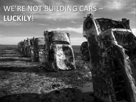 Lean Software Development -- We're not building cars -- luckily